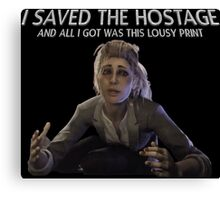 I saved the Hostage, and all I got was this lousy print... Canvas Print