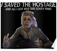 I saved the Hostage, and all I got was this lousy print... Poster