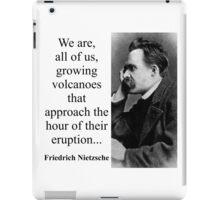 We Are All Of Us Growing Volcanoes - Nietzsche iPad Case/Skin
