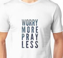 worry more Unisex T-Shirt