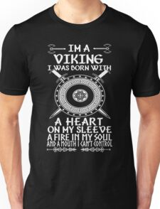 Im a viking I was born with a heart on my sleeve A fire in my soul and a mouth I cant control Unisex T-Shirt