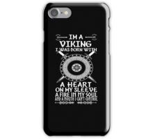 Im a viking I was born with a heart on my sleeve A fire in my soul and a mouth I cant control iPhone Case/Skin