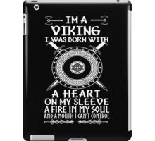 Im a viking I was born with a heart on my sleeve A fire in my soul and a mouth I cant control iPad Case/Skin