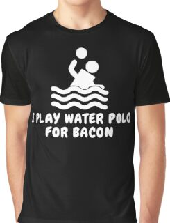 I Play Water Polo For Bacon Graphic T-Shirt