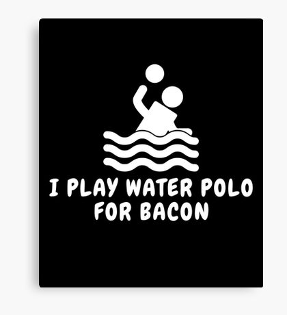 I Play Water Polo For Bacon Canvas Print