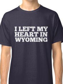 I Left My Heart In Wyoming Love Native Homesick T-Shirt Classic T-Shirt