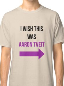 I Wish This Was Aaron Tveit Classic T-Shirt