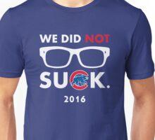 We Did Not Suck Unisex T-Shirt