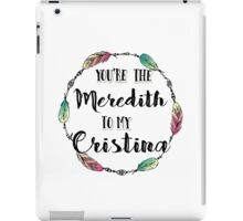 You are the Meredith to my Cristina T shirt  iPad Case/Skin