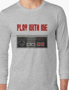 Play with me, NES controller. Long Sleeve T-Shirt