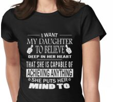 I want my daughter to believe deep in her heart T-shirt Womens Fitted T-Shirt
