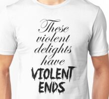These violent delights Unisex T-Shirt