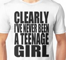 Clearly I've Never Been A Teenage Girl (blk) Unisex T-Shirt