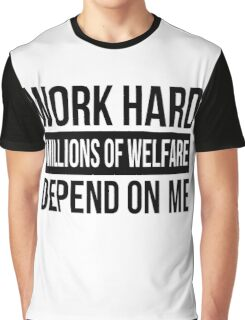 WORK HARD MILLIONS OF WELFARE DEPEND ON ME Graphic T-Shirt