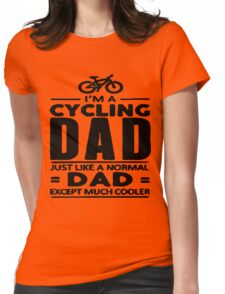 Mens Cycling Dad , Like Normal Dad except much Cooler T Shirt  Womens Fitted T-Shirt