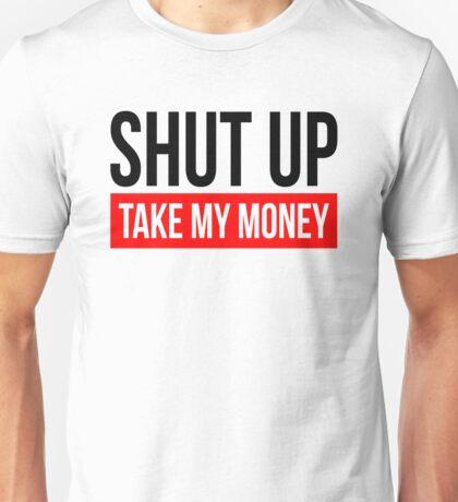 SHUT UP AND TAKE MY MONEY Unisex T-Shirt