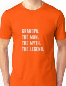 Grandpa. The Man. The Myth. The Legend. Unisex T-Shirt