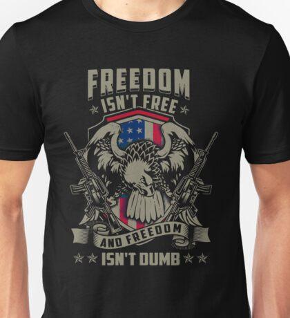 Freedom isn't Free, and Freedom isn't Dumb Unisex T-Shirt