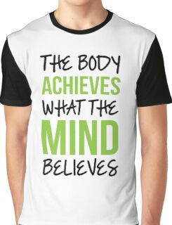 Body Achieves What the Mind Believes Graphic T-Shirt