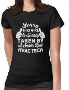 Sorry This Girl Is Already Taken By A Super Hot HVAC TECH Womens Fitted T-Shirt