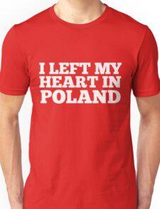 I Left My Heart In Poland Love Native Homesick T-Shirt Unisex T-Shirt