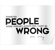 people agree, I am wrong - oscar wilde Poster