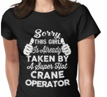 Sorry This Girl Is Already Taken By A Super Hot CRANE OPERATOR Womens Fitted T-Shirt