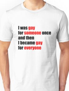I was gay for someone once... Unisex T-Shirt