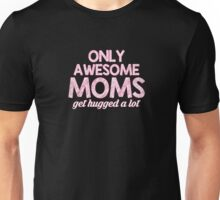 Only Awesome Moms Get Hugged A Lot - T-shirts & Hoodies Unisex T-Shirt