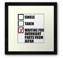 Single? Taken? Waiting for overnight parts from japan? Framed Print