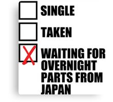 Single? Taken? Waiting for overnight parts from japan? Canvas Print