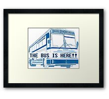 The Bus is Here!! Framed Print