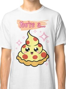 You're A Pizza Classic T-Shirt