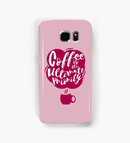 Coffee is the Ultimate Priority (Pink) Samsung Galaxy Case/Skin