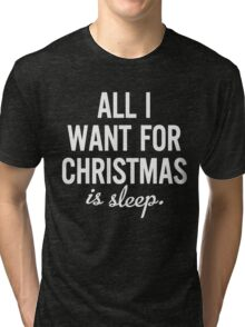 All I Want For Christmas Is Sleep Funny T-Shirt Tri-blend T-Shirt