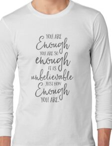 You are Enough Long Sleeve T-Shirt