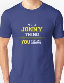 It's A JONNY thing, you wouldn't understand !! T-Shirt