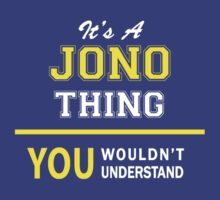 It's A JONO thing, you wouldn't understand !! by satro