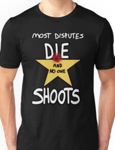 Most Disputes Die and No One Shoots Unisex T-Shirt