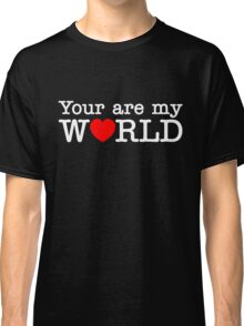 Your are my WORLD Classic T-Shirt