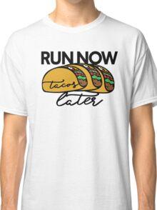 Run now Tacos Later Classic T-Shirt