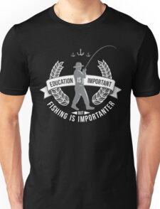 Education is Important but Fishing is Importanter T-SHIRT Unisex T-Shirt