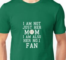 I Am Not Just Her Mom I Am Also Her No. 1 Fan Unisex T-Shirt