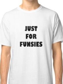 Just for Funsies Classic T-Shirt
