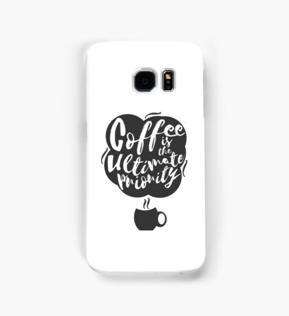 Coffee is the Ultimate Priority (White) Samsung Galaxy Case/Skin