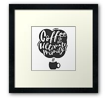 Coffee is the Ultimate Priority (White) Framed Print