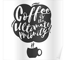 Coffee is the Ultimate Priority (White) Poster