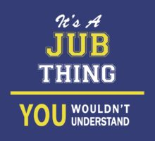 It's A JUB thing, you wouldn't understand !! by satro