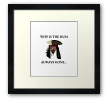 Why Is The Rum Always Gone... Framed Print