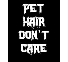 Pet Hair Don't Care Photographic Print